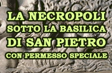 LA NECROPOLI SOTTO LA BASILICA DI SAN PIETRO (CON PERMESSO SPECIALE)